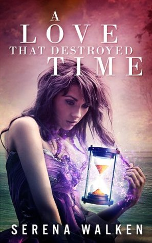 A Love That Destroyed Time  by  Serena Walken