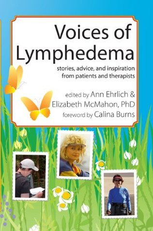 Voices of Lymphedema: Stories, Advice, and Inspiration from Patients and Therapists  by  Ann B. Ehrlich