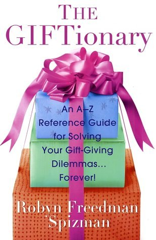 The Giftionary: An A-Z Reference Guide for Solving Your Gift-Giving Dilemmas . . . Forever!  by  Robyn Freedman Spizman