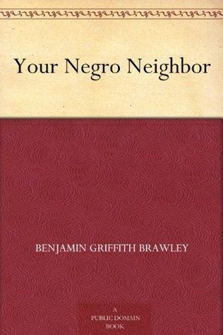 Your Negro Neighbor  by  Benjamin Griffith Brawley