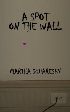 A Spot on the Wall  by  Martha Squaresky