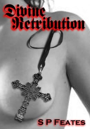 DIVINE RETRIBUTION  by  S.P. Feates