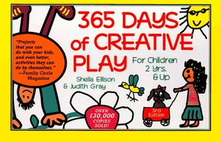 365 Days of Creative Play: For Children 2 Years and Up  by  Sheila Ellison