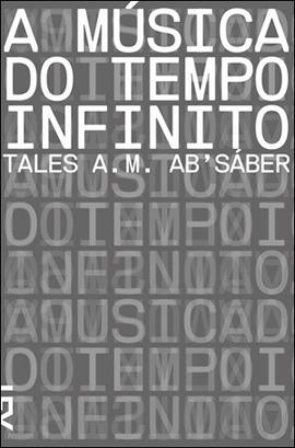 A Música do Tempo Infinito  by  Tales A.M. Ab'Sáber