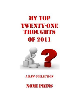 My Top Twenty-One Thoughts of 2011 (Nomis Thoughts)  by  Nomi Prins