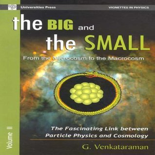 The Big and the Small- Vol. II:From the Microcosm to the Macrocosm: The Fascinating Link between Particle Physics and Cosmology  by  G. Venkataraman
