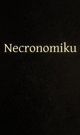 The Necronomiku: 75 Heinous Haikus of the Necronomical Lovecraftian Mythos!  by  Bad Robot Basho