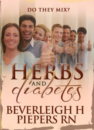Herbs and Diabetes - Do They Mix?  by  Beverleigh H. Piepers
