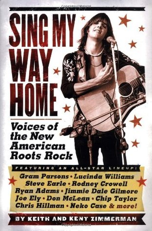 Sing My Way Home: Voices of the New American Roots Rock  by  Keith Zimmerman