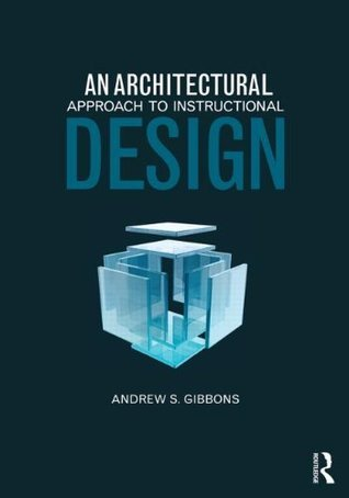An Architectural Approach to Instructional Design Andrew S. Gibbons