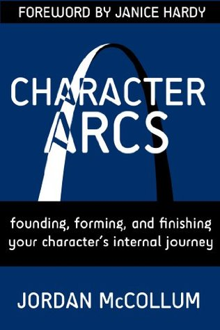 Character Arcs: Founding, forming and finishing your characters internal journey (Writing Craft Series)  by  Jordan McCollum