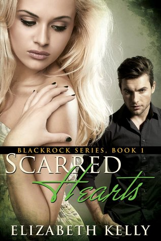 Scarred Hearts (Blackrock, #1) Elizabeth     Kelly