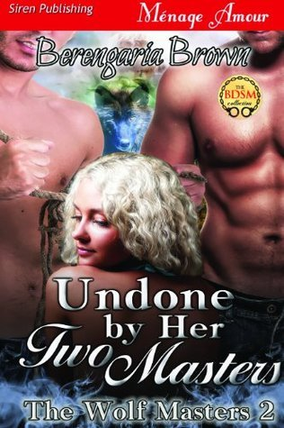 Undone Her Two Masters (The Wolf Masters #2) by Berengaria Brown