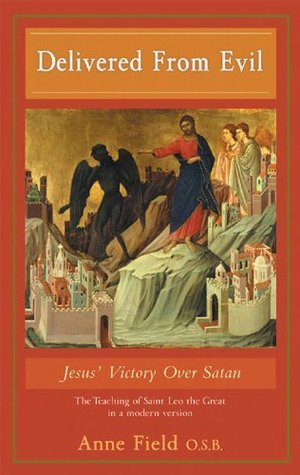 Delivered From Evil: Jesus Victory Over Satan Anne Field