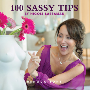 100 Sassy Tips: Renovation  by  Nicole Sassaman