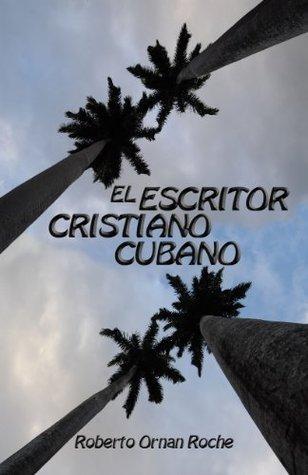 El Escritor Cristiano: Bendiciones desde Cuba  by  Roberto Ornan Roche