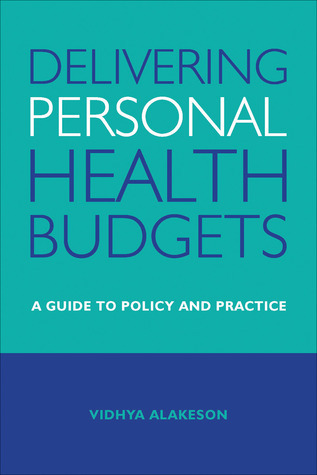 Delivering Personal Health Budgets: A Guide to Policy and Practice Vidhya Alakeson