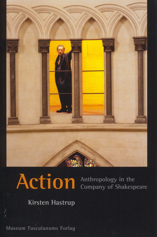 Action: Anthropology in the Company of Shakespeare Kirsten Hastrup