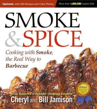 Smoke & Spice: Cooking With Smoke, the Real Way to Barbecue  by  Cheryl Alters Jamison
