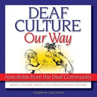 Deaf Culture, Our Way: Anecdotes from the Deaf Community  by  Roy Holcomb