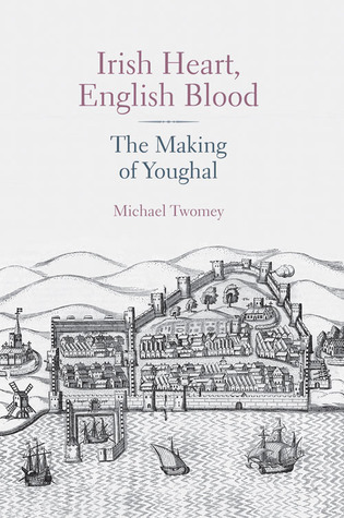 Irish Heart, English Blood: The Making of Youghal Michael Twomey