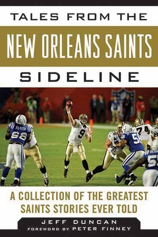 Tales from the New Orleans Saints Sideline: A Collection of the Greatest Saints Stories Ever Told  by  Jeff Duncan