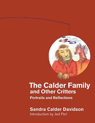 The Calder Family and Other Critters: Portraits and Reflections  by  Sandra Calder Davidson