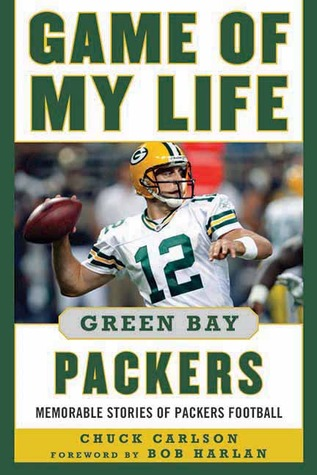Game of My Life Green Bay Packers: Memorable Stories of Packers Football  by  Chuck Carlson
