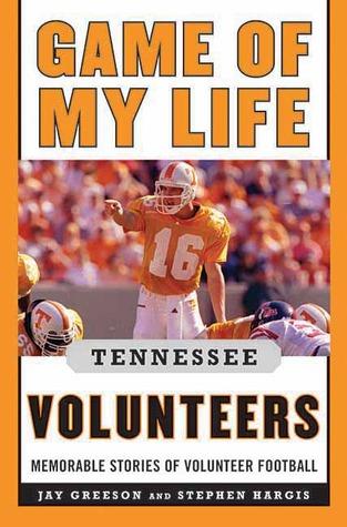 Game of My Life Tennessee Volunteers: Memorable Stories of Volunteer Football  by  Haywood Harris