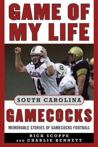 Game of My Life South Carolina Gamecocks: Memorable Stories of Gamecock Football Rick Scoppe