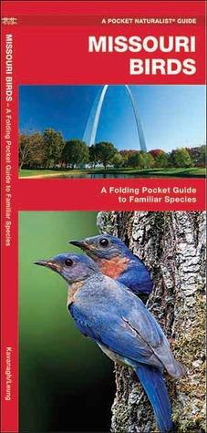 Missouri Birds: A Folding Pocket Guide to Familiar Species  by  James Kavanagh