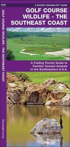 Golf Course Wildlife, Southeast Coast: A  Folding Pocket Guide to Familiar Coastal Species in the Southeastern U.S.A. James Kavanagh