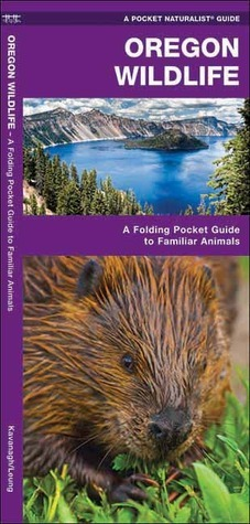 Oregon Wildlife: A Folding Pocket Guide to Familiar Species  by  James Kavanagh