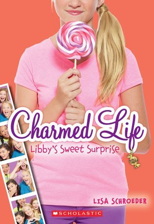 Libbys Sweet Surprise (Charmed Life, #3)  by  Lisa Schroeder