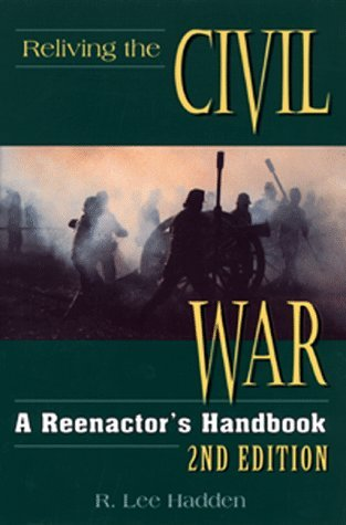 Reliving the Civil War: 2nd Edition  by  R. Lee Hadden