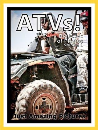 Just ATV Photos! Big Book of Photographs & Pictures of ATVs All Terrain Vehicles, Vol. 1 Big Book of Photos