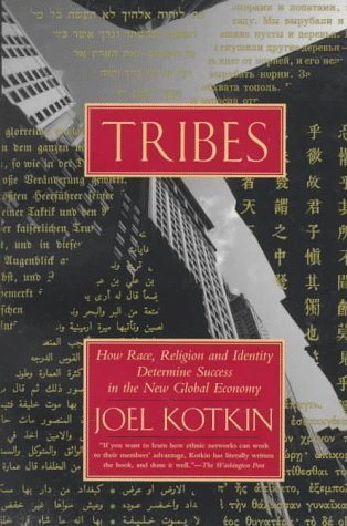 Tribes: How Race, Religion and Identity Determine Success in the New Global Economy Joel Kotkin