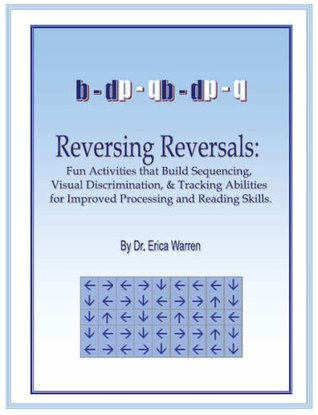 Reversing Reversals: Fun Activities that Build Sequencing, Visual Discrimination and Tracking Abilit  by  Erica Warren