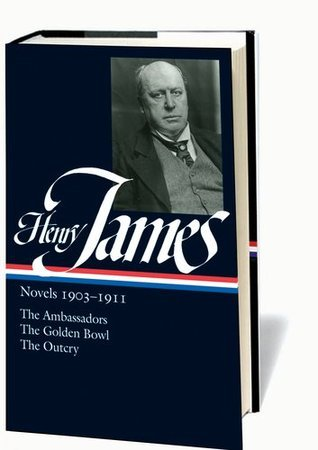 Novels, 1903-1911: The Ambassadors / The Golden Bowl / The Outcry  by  Henry James
