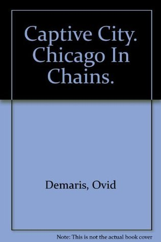 Captive City: Chicago in Chains  by  Ovid Demaris
