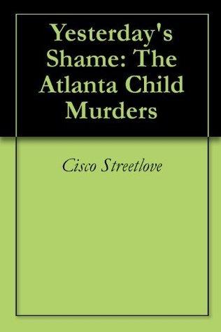 Yesterdays Shame: The Atlanta Child Murders Cisco Streetlove