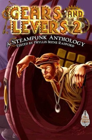 Gears and Levers 2: A Steampunk Anthology Chaz Brenchley