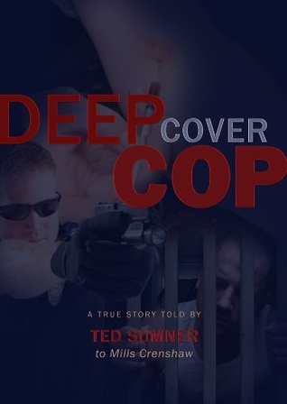 Deep Cover Cop  by  Ted Sumner