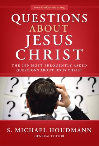 Questions about Jesus Christ: The 100 Most Frequently Asked Questions About Jesus Christ  by  S. Michael Houdmann