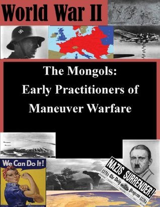 The Mongols: Early Practitioners of Maneuver Warfare  by  Darrel C. Benfield