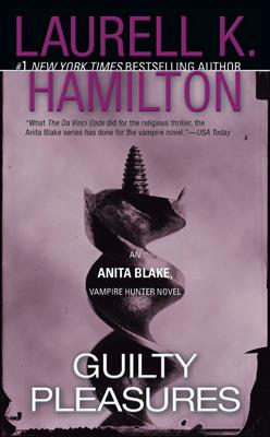 Guilty Pleasures (Anita Blake Vampire Hunter, #1) Laurell K. Hamilton