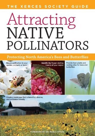 Attracting Native Pollinators: The Xerces Society Guide to Conserving North American Bees and Butterflies and Their Habitat  by  The Xerces Society