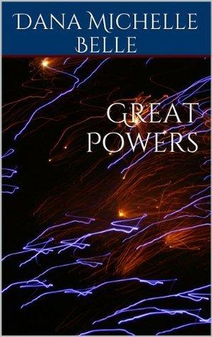 Great Powers  by  Dana Michelle Belle