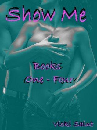 Show Me - Books One thru Four  by  Vicki Saint