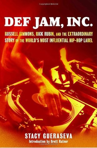 Def Jam, Inc.: Russell Simmons, Rick Rubin, and the Extraordinary Story of the Worlds Most INF  by  Stacy Gueraseva